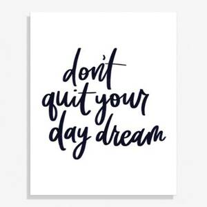 Don't Quit Your Daydream Medium Art Print